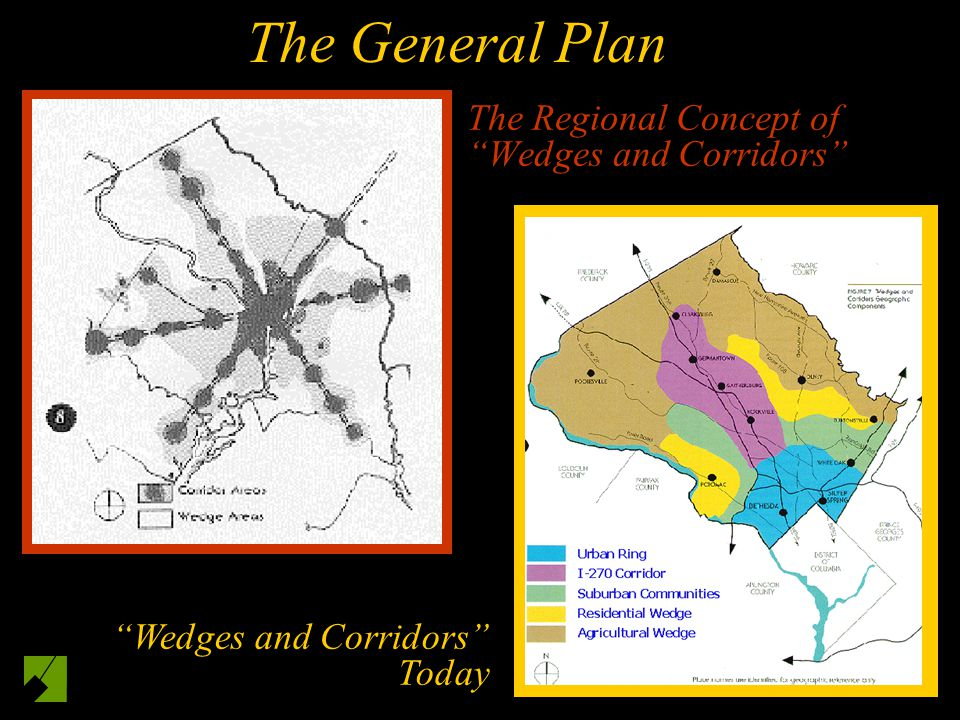 The Regional Concept of Wedges and Corridors Wedges and Corridors Today The General Plan