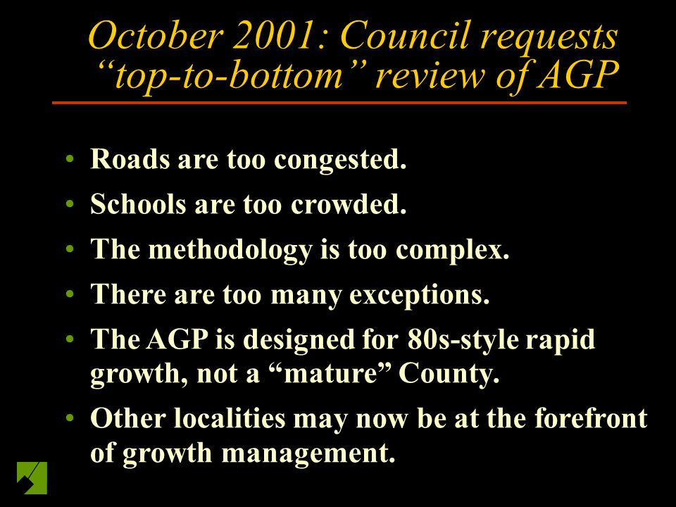 Top to bottom review of the AGP October 2001: Council requests top to bottom review of the AGP February 2003: Staff presents results of background studies May – August: Planning Board holds public forums, worksessions.