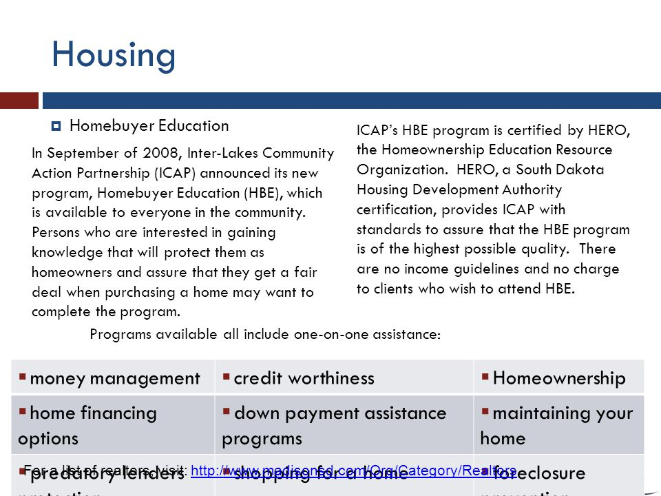 Housing Homebuyer Education In September of 2008, Inter-Lakes Community Action Partnership (ICAP) announced its new program, Homebuyer Education (HBE), which is available to everyone in the community.