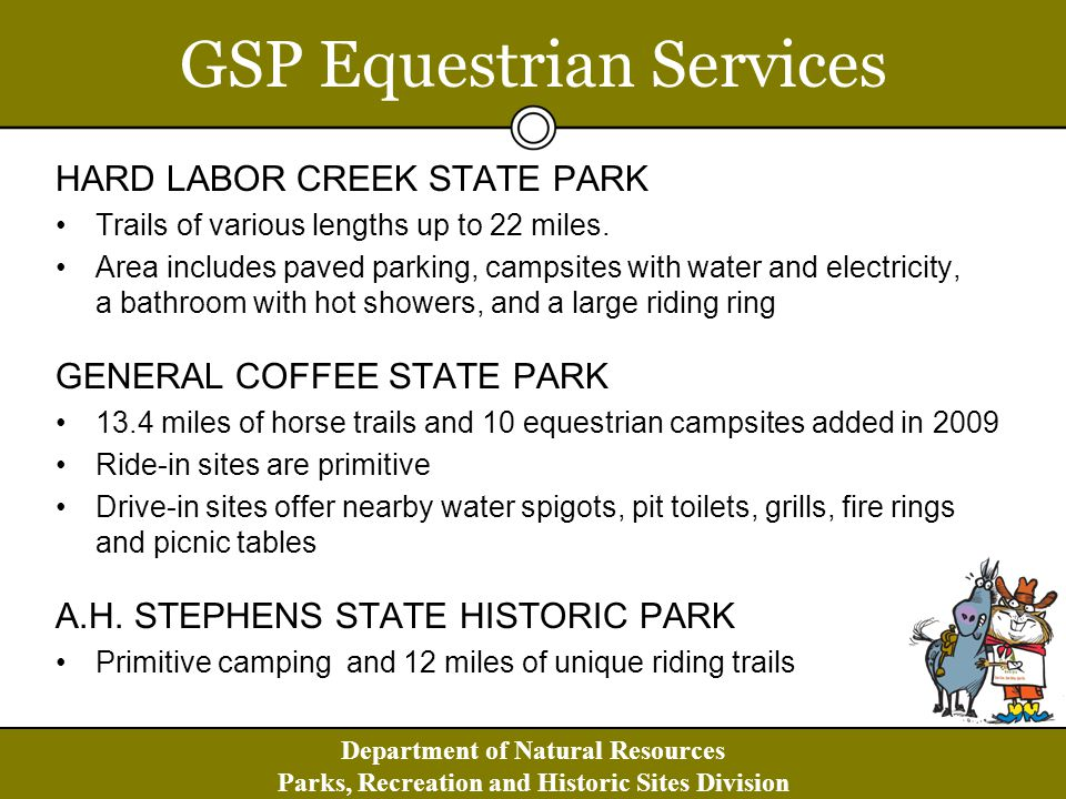 Department of Natural Resources Parks, Recreation and Historic Sites Division GSP Equestrian Services HARD LABOR CREEK STATE PARK Trails of various lengths up to 22 miles.