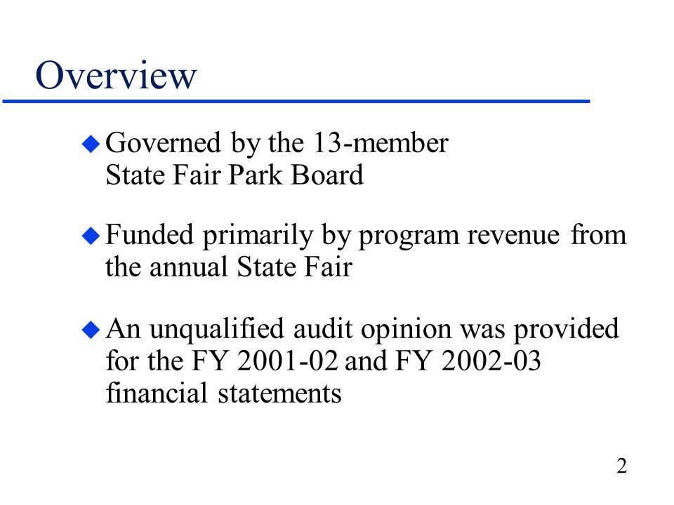 2 Overview u Governed by the 13-member State Fair Park Board u Funded primarily by program revenue from the annual State Fair u An unqualified audit o