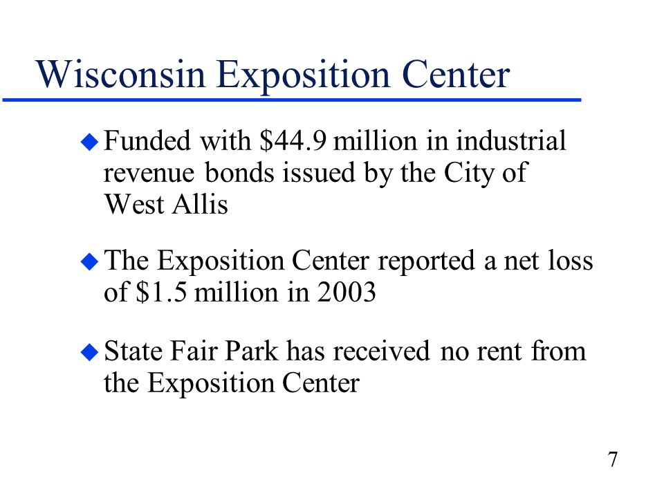 7 Wisconsin Exposition Center u Funded with $44.9 million in industrial revenue bonds issued by the City of West Allis u The Exposition Center reporte