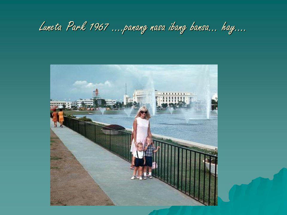 Luneta Park 1967 ….panang nasa ibang bansa… hay….
