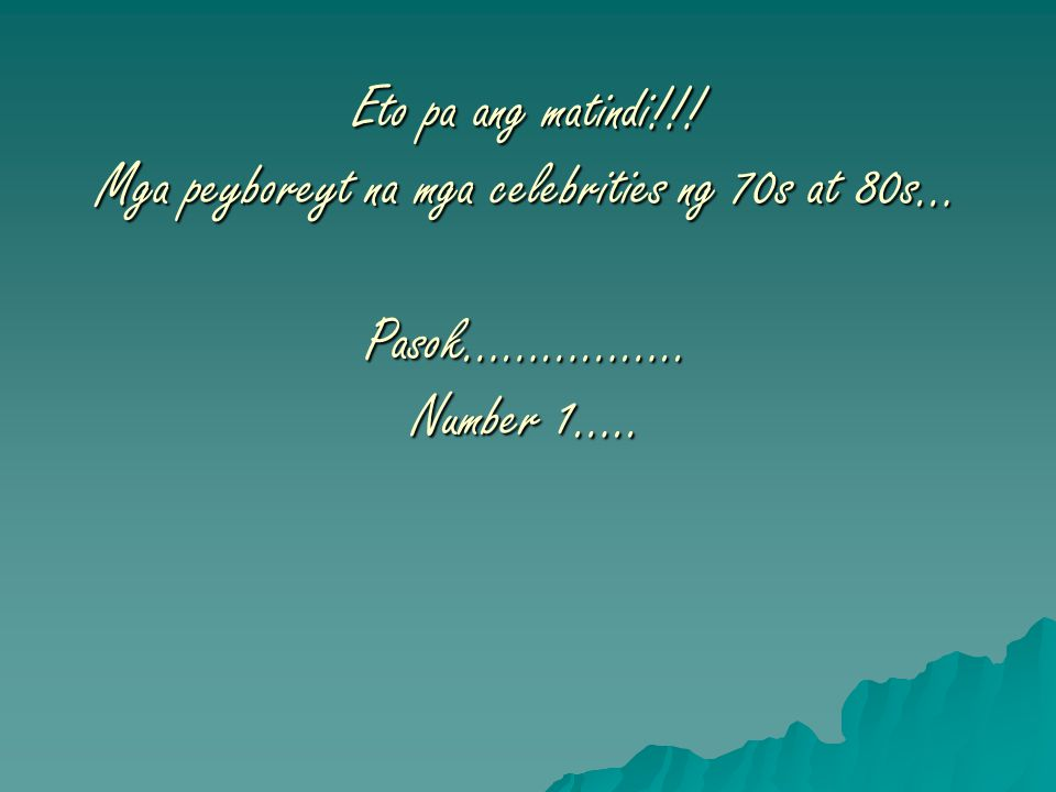 Eto pa ang matindi!!! Mga peyboreyt na mga celebrities ng 70s at 80s… Pasok…………….. Number 1…..