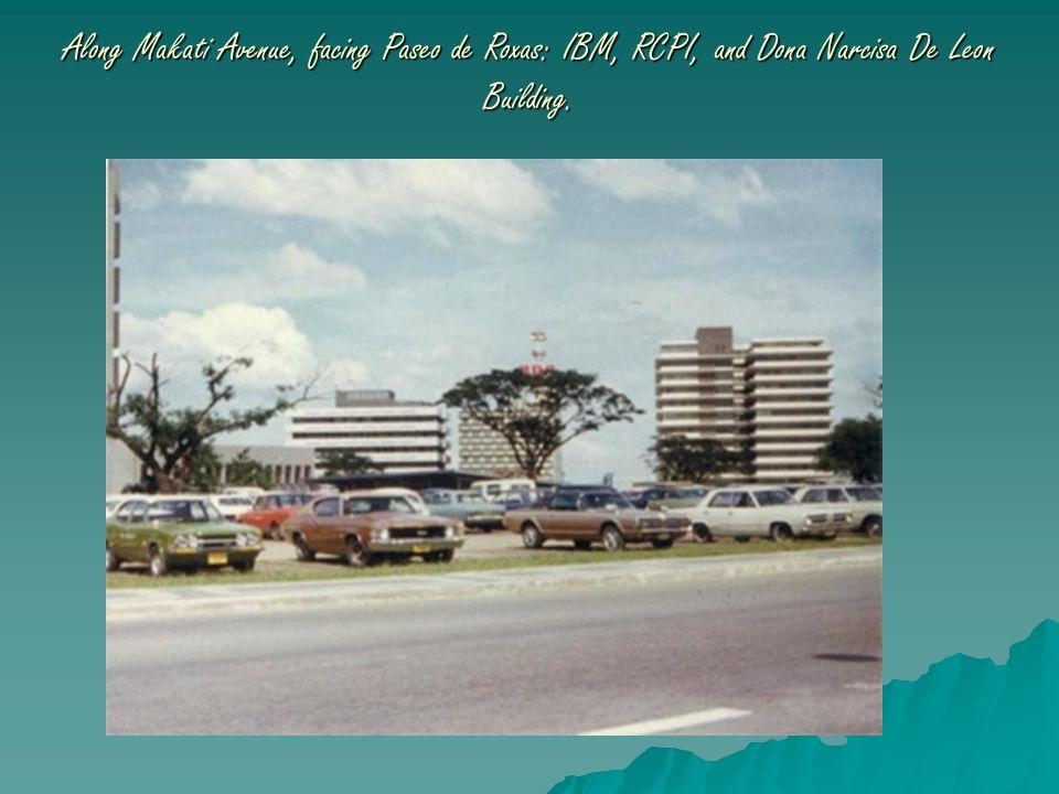 Along Makati Avenue, facing Paseo de Roxas: IBM, RCPI, and Dona Narcisa De Leon Building.