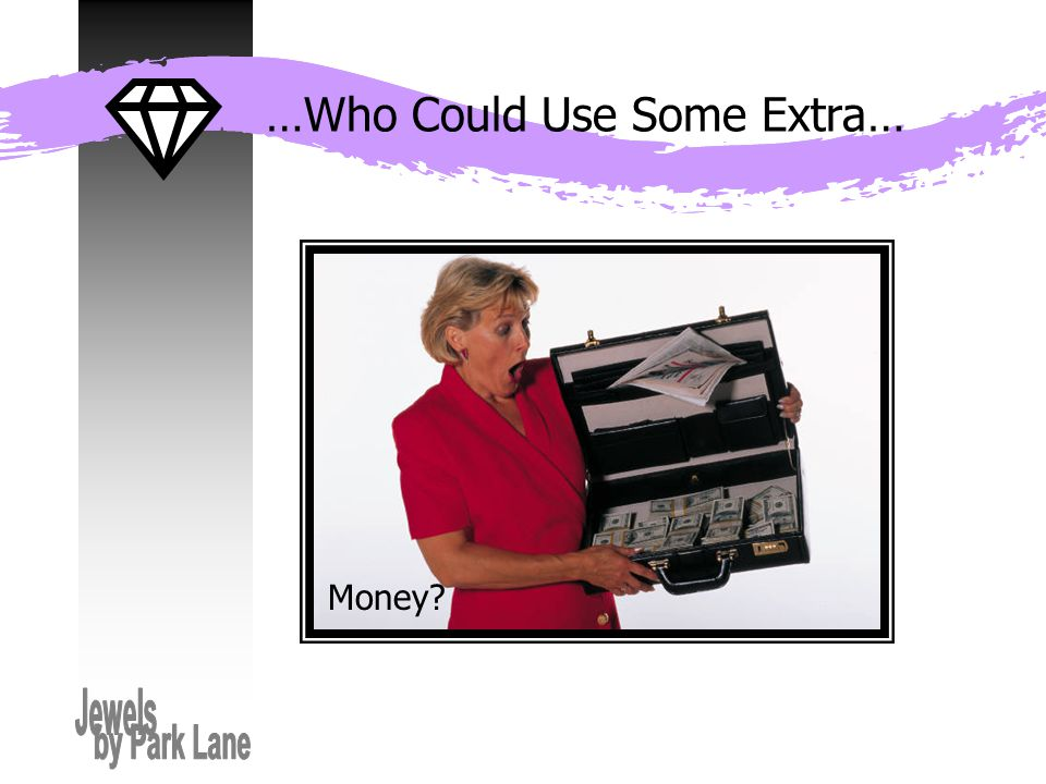 …Who Could Use Some Extra… Money