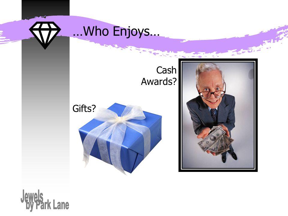 …Who Enjoys… Gifts Cash Awards