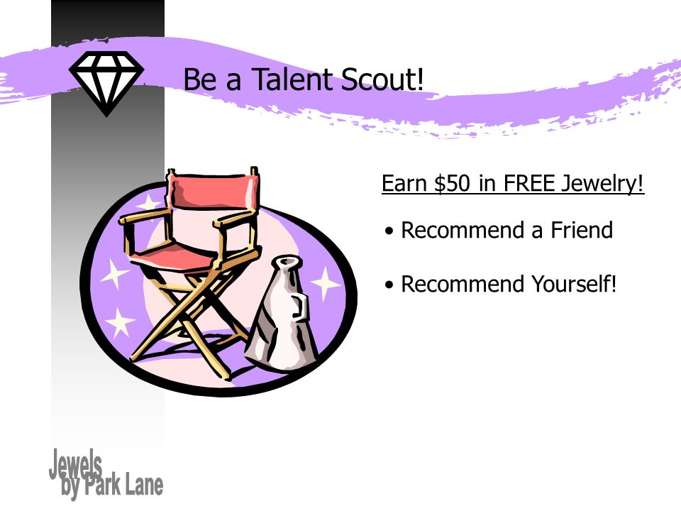 Be a Talent Scout! Recommend a Friend Recommend Yourself! Earn $50 in FREE Jewelry!