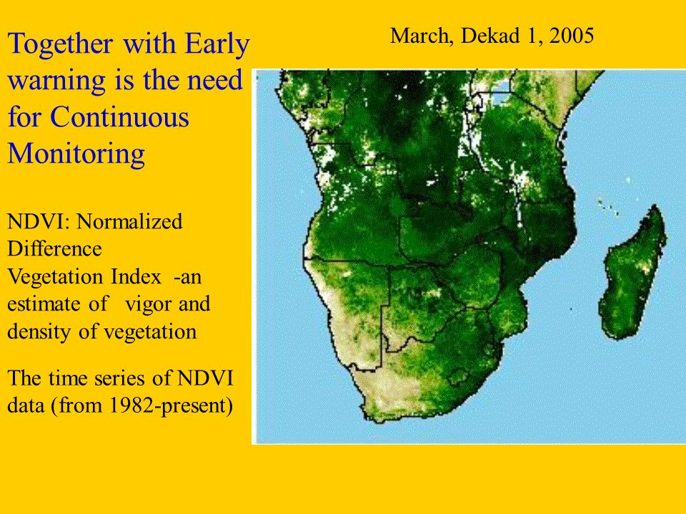 March, Dekad 1, 2005 NDVI: Normalized Difference Vegetation Index -an estimate of vigor and density of vegetation Together with Early warning is the n