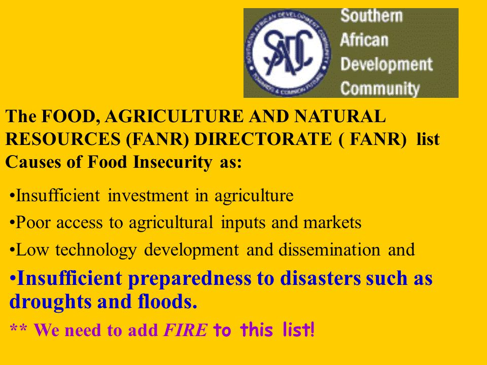 The FOOD, AGRICULTURE AND NATURAL RESOURCES (FANR) DIRECTORATE ( FANR) list Causes of Food Insecurity as: Insufficient investment in agriculture Poor