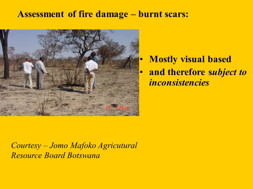 Assessment of fire damage – burnt scars: Mostly visual based and therefore subject to inconsistencies Courtesy – Jomo Mafoko Agricutural Resource Boar
