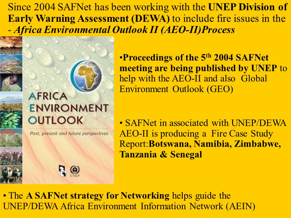 Since 2004 SAFNet has been working with the UNEP Division of Early Warning Assessment (DEWA) to include fire issues in the - Africa Environmental Outl