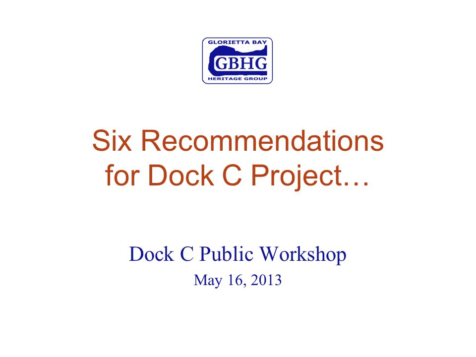 Six Recommendations for Dock C Project… Dock C Public Workshop May 16, 2013