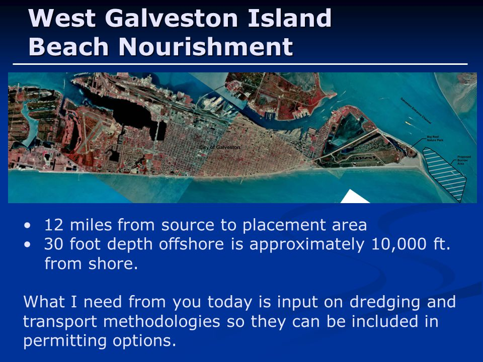 12 miles from source to placement area 30 foot depth offshore is approximately 10,000 ft. from shore. What I need from you today is input on dredging