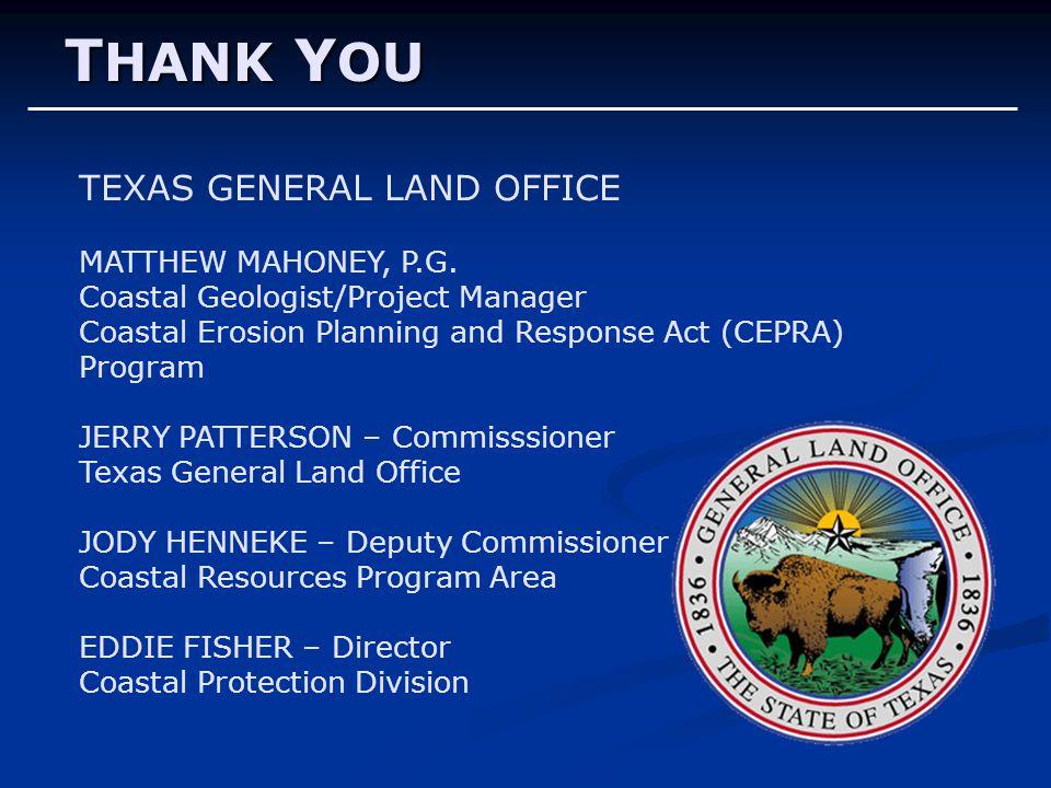 TEXAS GENERAL LAND OFFICE MATTHEW MAHONEY, P.G. Coastal Geologist/Project Manager Coastal Erosion Planning and Response Act (CEPRA) Program JERRY PATT