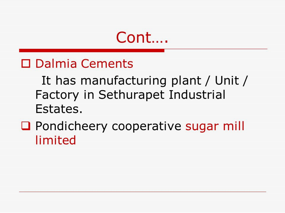 Cont…. Dalmia Cements It has manufacturing plant / Unit / Factory in Sethurapet Industrial Estates.