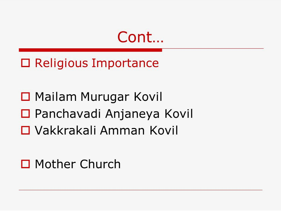 Cont… Religious Importance Mailam Murugar Kovil Panchavadi Anjaneya Kovil Vakkrakali Amman Kovil Mother Church