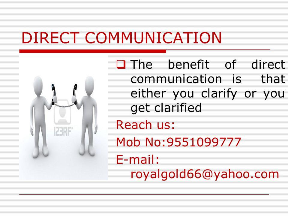 DIRECT COMMUNICATION Reach us: Mob The benefit of direct communication is that either you clarify or you get clarified Reach us: Mob No:9551099777 E-m