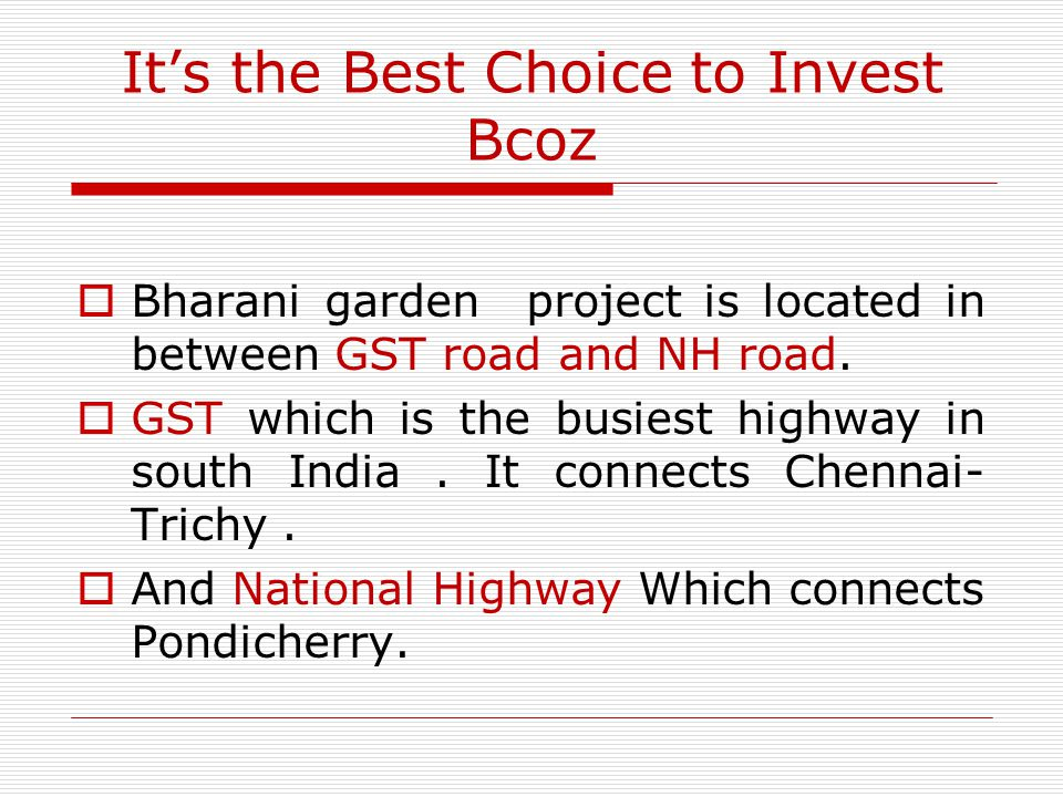 Its the Best Choice to Invest Bcoz Bharani garden project is located in between GST road and NH road. GST which is the busiest highway in south India.
