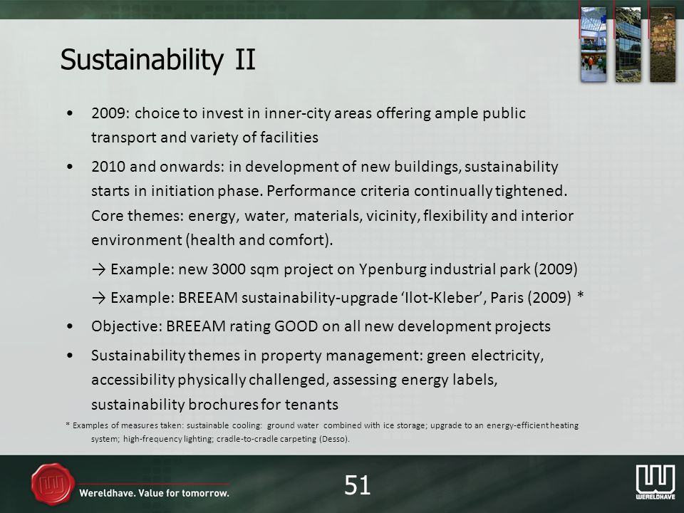 Sustainability II 2009: choice to invest in inner-city areas offering ample public transport and variety of facilities 2010 and onwards: in development of new buildings, sustainability starts in initiation phase.