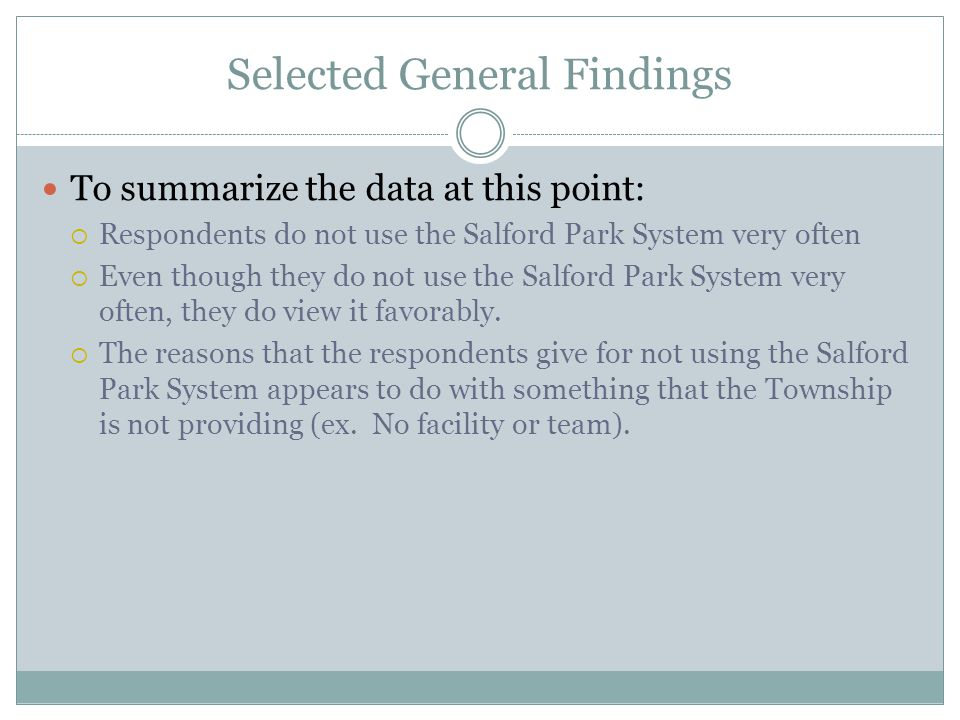 Selected General Findings To summarize the data at this point: Respondents do not use the Salford Park System very often Even though they do not use the Salford Park System very often, they do view it favorably.