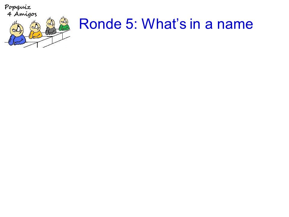 Ronde 5: Whats in a name