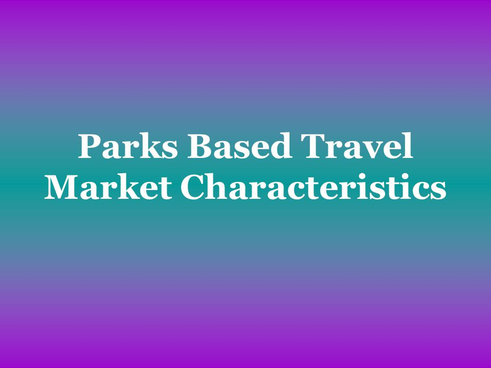 International Market Case Study What are the travel characteristics of overseas visitors interested in experiencing Canadas National Parks.
