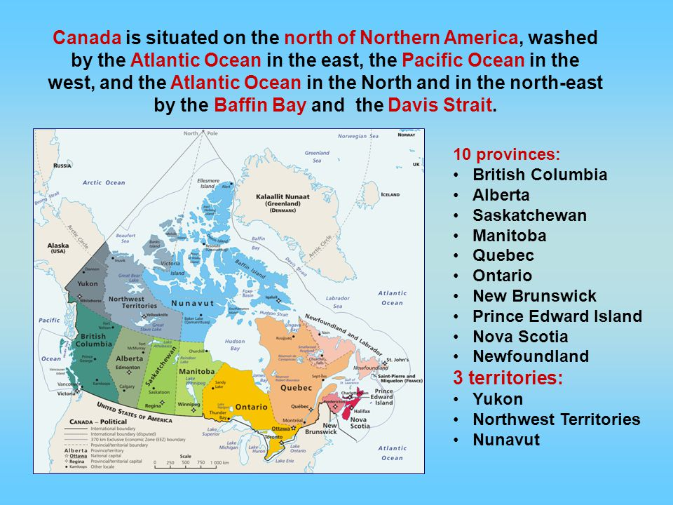 Canada is situated on the north of Northern America, washed by the Atlantic Ocean in the east, the Pacific Ocean in the west, and the Atlantic Ocean in the North and in the north-east by the Baffin Bay and the Davis Strait.