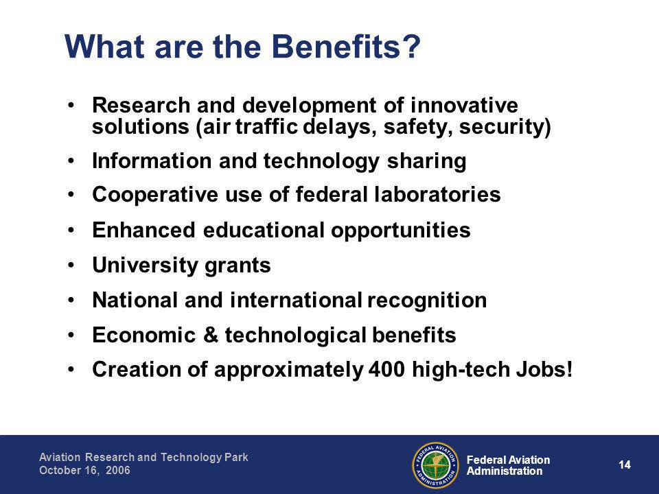 14 Federal Aviation Administration Aviation Research and Technology Park October 16, 2006 What are the Benefits.