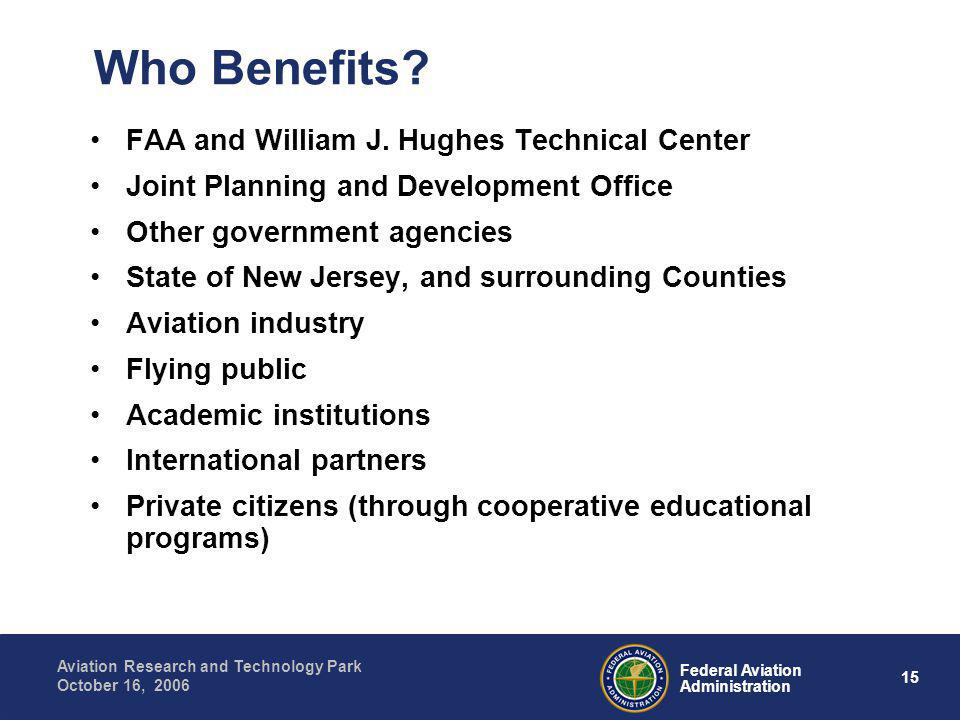 15 Federal Aviation Administration Aviation Research and Technology Park October 16, 2006 Who Benefits.