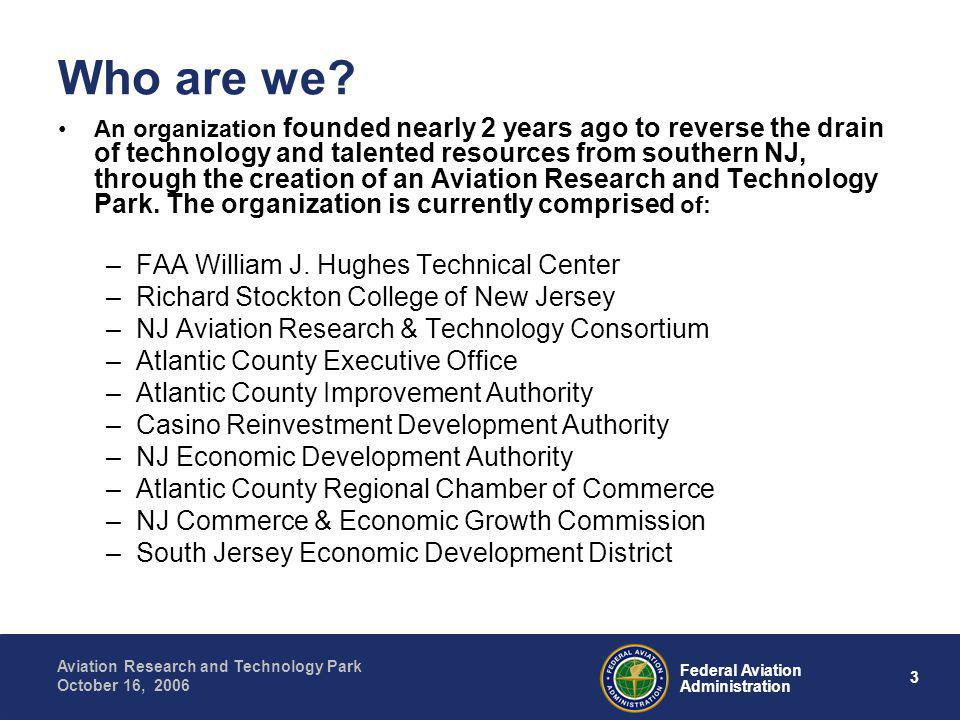 3 Federal Aviation Administration Aviation Research and Technology Park October 16, 2006 Who are we.