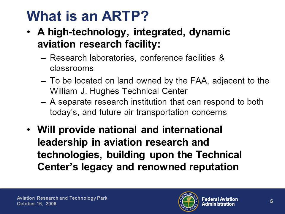 5 Federal Aviation Administration Aviation Research and Technology Park October 16, 2006 What is an ARTP.