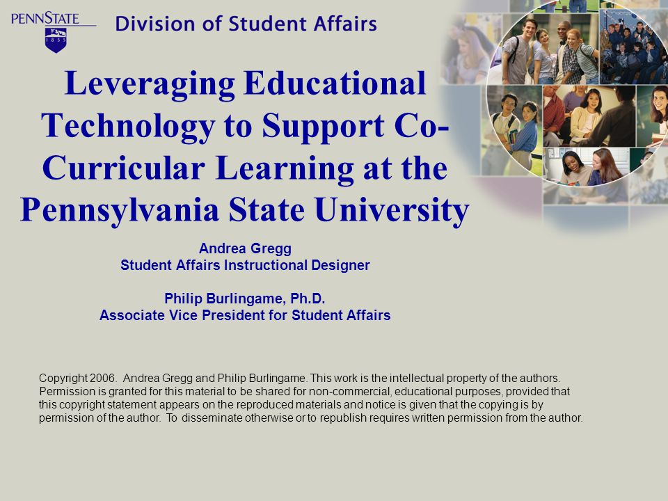 Leveraging Educational Technology to Support Co- Curricular Learning at the Pennsylvania State University Andrea Gregg Student Affairs Instructional Designer Philip Burlingame, Ph.D.