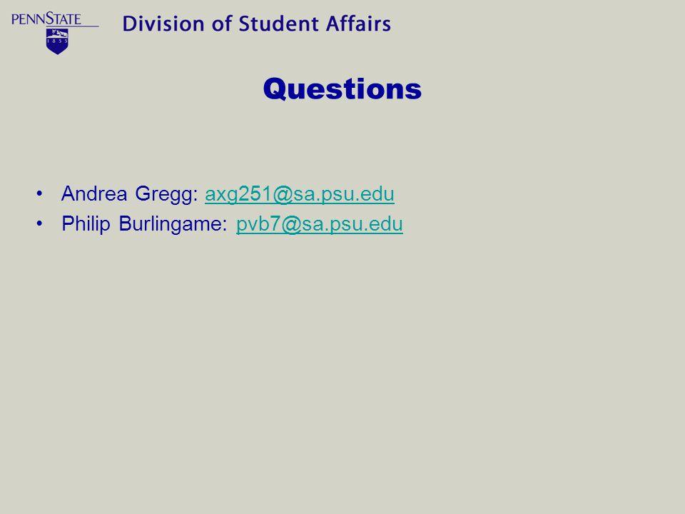 Questions Andrea Gregg: axg251@sa.psu.eduaxg251@sa.psu.edu Philip Burlingame: pvb7@sa.psu.edupvb7@sa.psu.edu