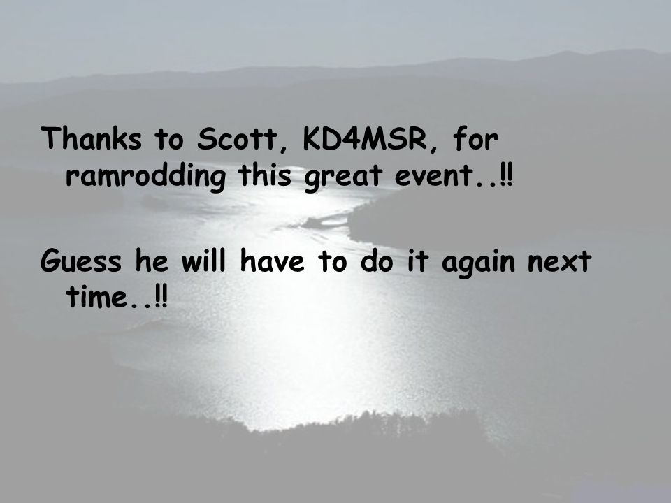 Thanks to Scott, KD4MSR, for ramrodding this great event..!.