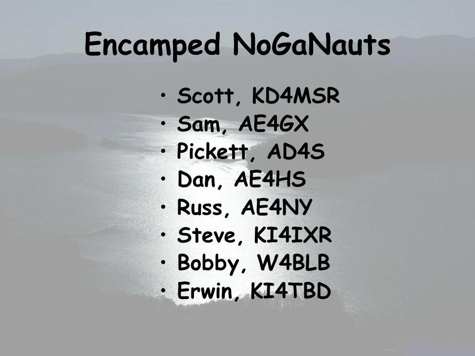 Encamped NoGaNauts Scott, KD4MSR Sam, AE4GX Pickett, AD4S Dan, AE4HS Russ, AE4NY Steve, KI4IXR Bobby, W4BLB Erwin, KI4TBD