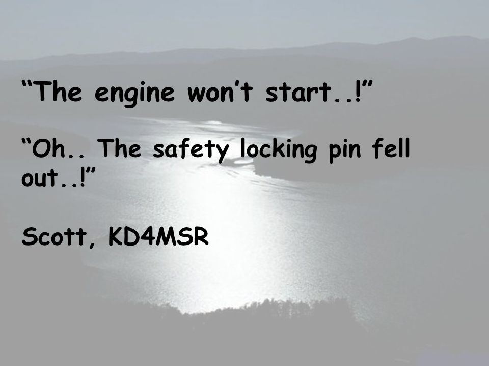 The engine wont start..! Oh.. The safety locking pin fell out..! Scott, KD4MSR