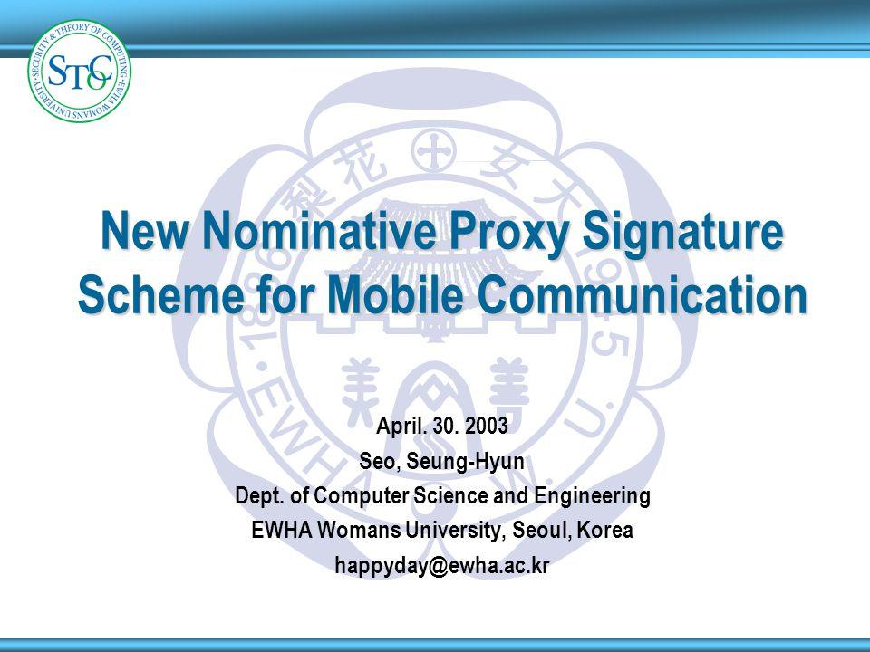 1 9 4 5 1 8 8 6 E W H A W U New Nominative Proxy Signature Scheme for Mobile Communication April.
