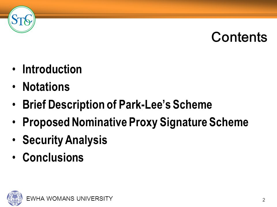 EWHA WOMANS UNIVERSITY 3 It is a useful method for secure mobile communication Introduction(1/3) Definition of Nominative Proxy Signatures – The nominative proxy signature scheme : the designated proxy signer generates the nominative signature and transmits it to a verifier – It provides mobile users anonymity and decreases the mobile users computational cost.