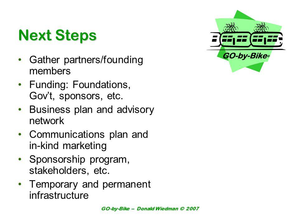 GO-by-Bike – Donald Wiedman © 2007 Next Steps Gather partners/founding members Funding: Foundations, Govt, sponsors, etc.