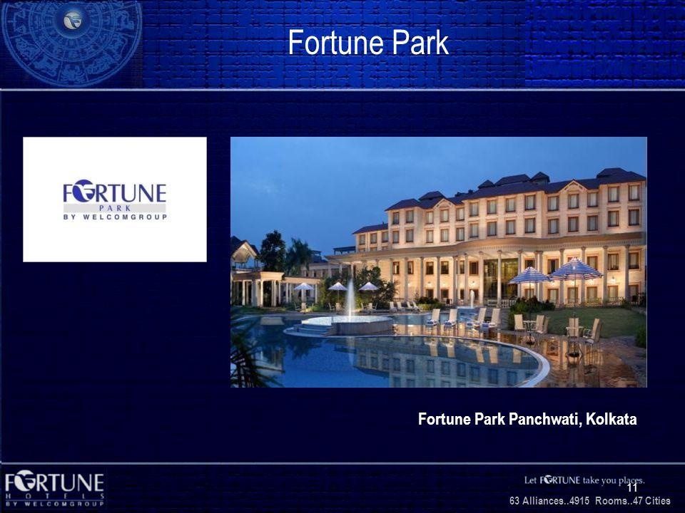 34 Alliances..2706 Rooms..3 1 Cities 63 Alliances..4915 Rooms..47 Cities 11 Fortune Park Fortune Park Panchwati, Kolkata