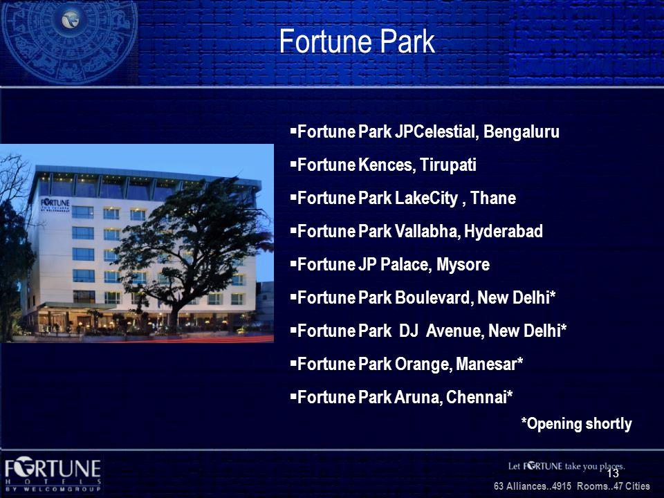 34 Alliances..2706 Rooms..3 1 Cities 63 Alliances..4915 Rooms..47 Cities 13 Fortune Park Fortune Park JPCelestial, Bengaluru Fortune Kences, Tirupati