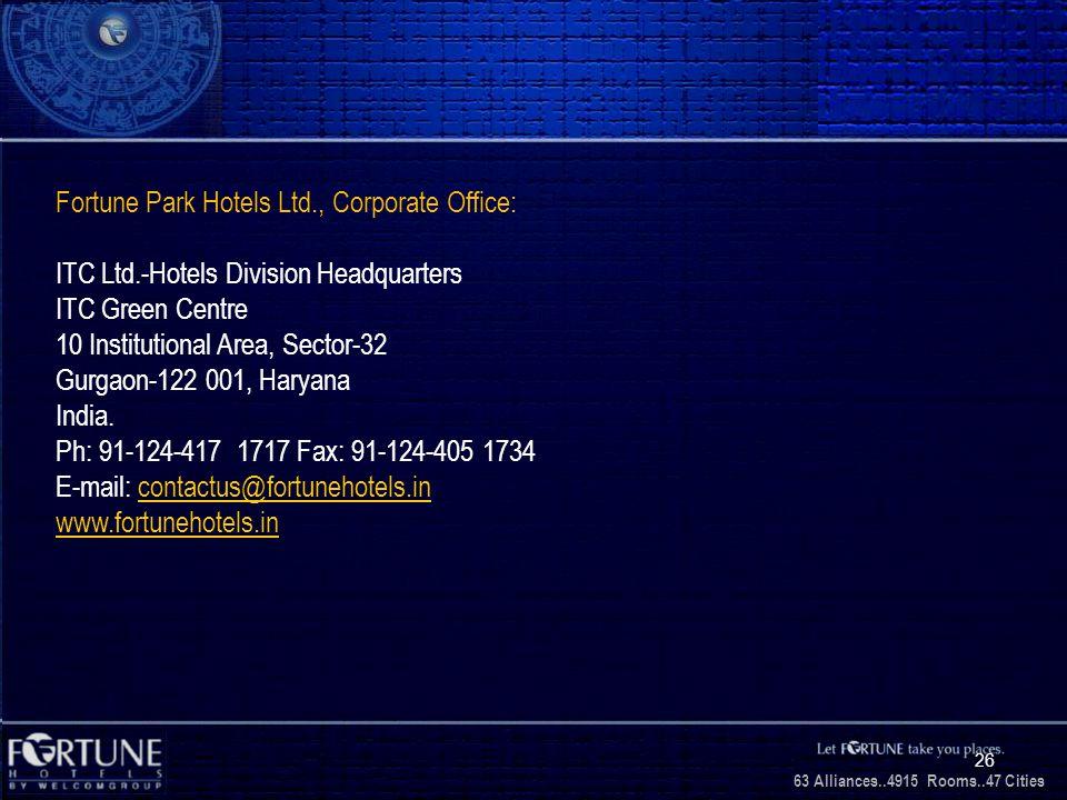 34 Alliances..2706 Rooms..3 1 Cities 63 Alliances..4915 Rooms..47 Cities 26 Fortune Park Hotels Ltd., Corporate Office: ITC Ltd.-Hotels Division Headq