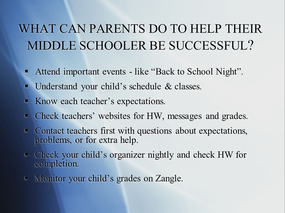 WHAT CAN PARENTS DO TO HELP THEIR MIDDLE SCHOOLER BE SUCCESSFUL .
