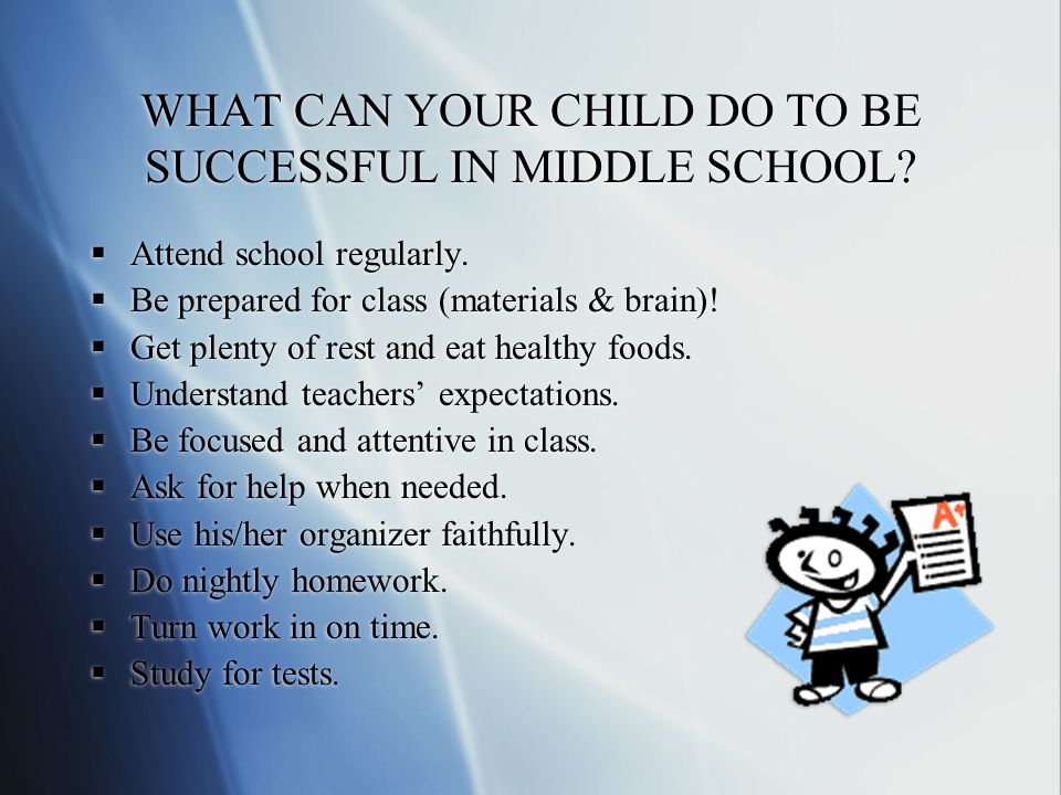 WHAT CAN YOUR CHILD DO TO BE SUCCESSFUL IN MIDDLE SCHOOL.