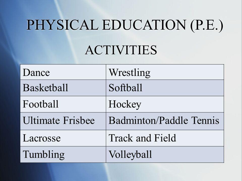 ACTIVITIES DanceWrestling BasketballSoftball FootballHockey Ultimate FrisbeeBadminton/Paddle Tennis LacrosseTrack and Field TumblingVolleyball PHYSICAL EDUCATION (P.E.)