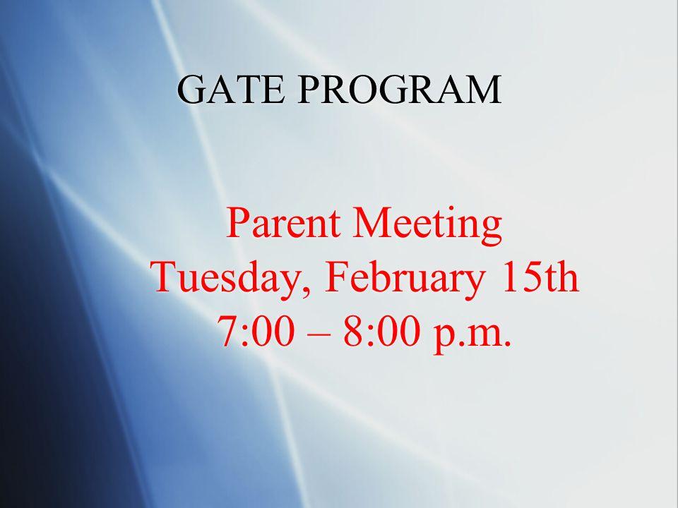 GATE PROGRAM Parent Meeting Tuesday, February 15th 7:00 – 8:00 p.m.