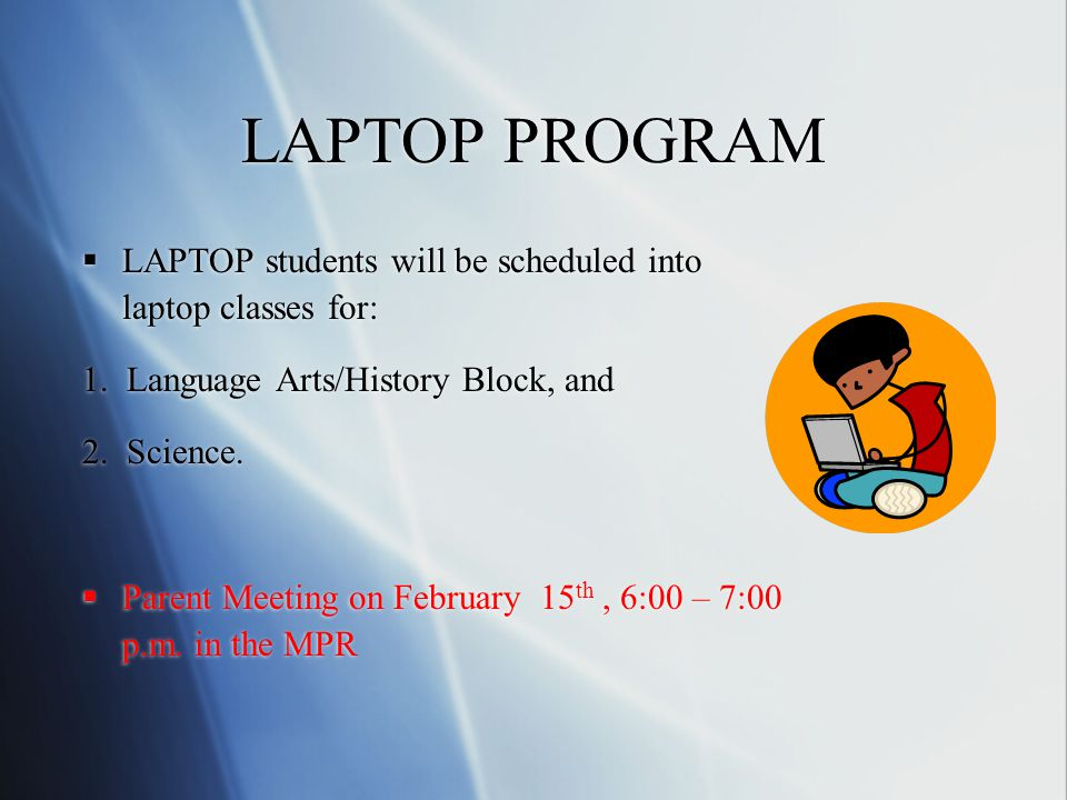 LAPTOP PROGRAM LAPTOP students will be scheduled into laptop classes for: 1.