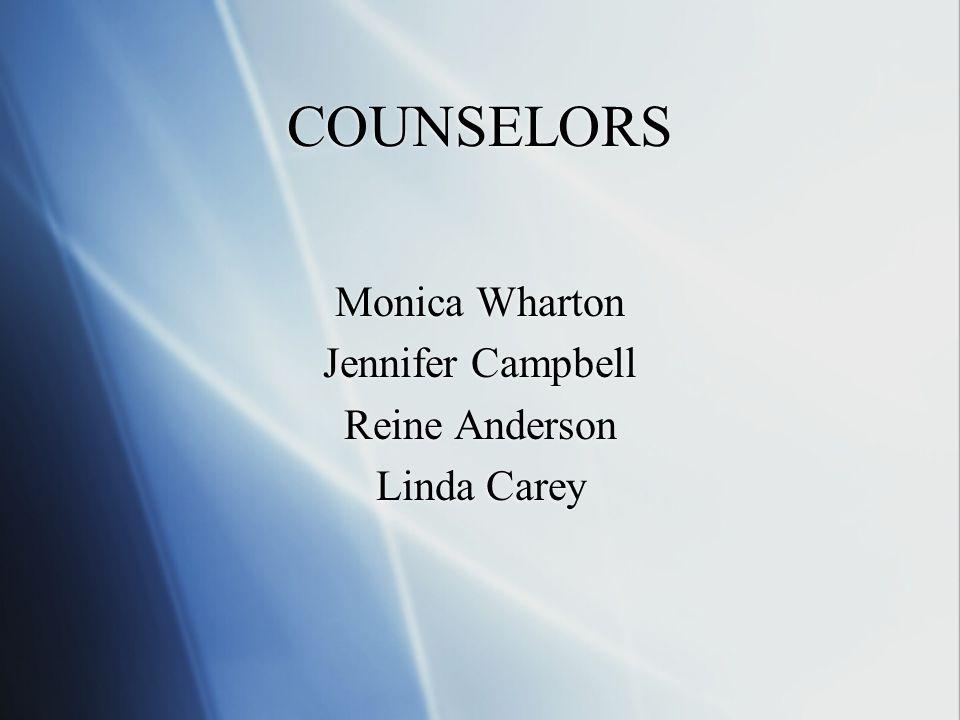 COUNSELORS Monica Wharton Jennifer Campbell Reine Anderson Linda Carey Monica Wharton Jennifer Campbell Reine Anderson Linda Carey