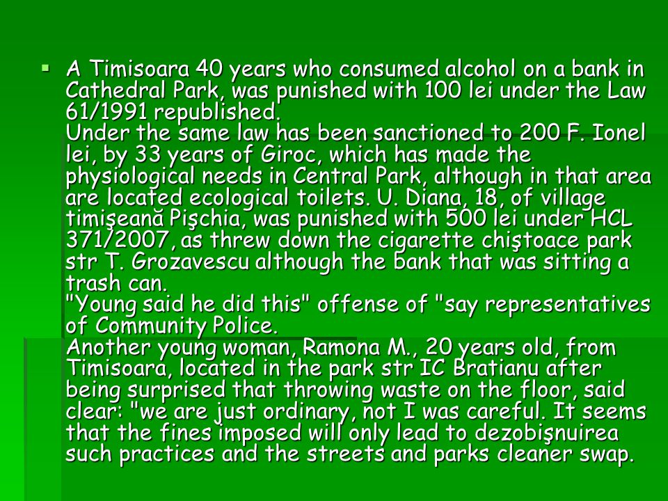 A Timisoara 40 years who consumed alcohol on a bank in Cathedral Park, was punished with 100 lei under the Law 61/1991 republished.